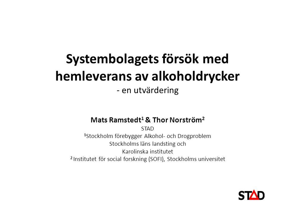 Systembolagets försök med hemleverans av alkoholdrycker - en utvärdering Mats Ramstedt 1 & Thor Norström 2 STAD 1 Stockholm förebygger Alkohol- och Drogproblem Stockholms läns landsting och Karolinska institutet 2 Institutet för social forskning (SOFI), Stockholms universitet