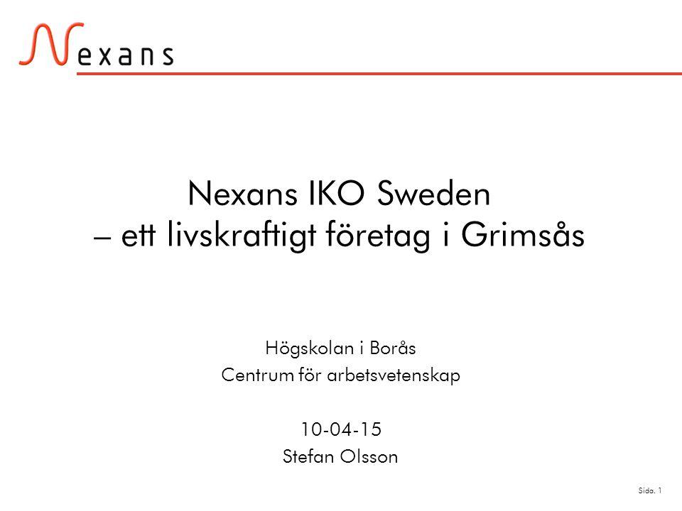 Sida. 1 Nexans IKO Sweden – ett livskraftigt företag i Grimsås Högskolan i Borås Centrum för arbetsvetenskap 10-04-15 Stefan Olsson