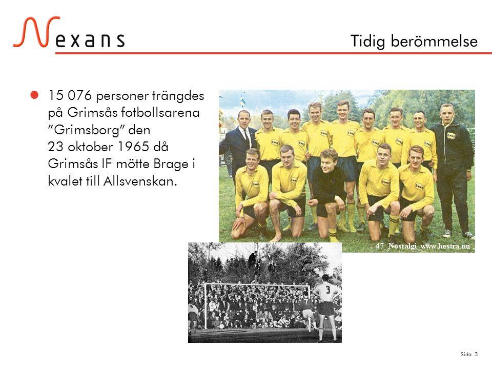 "Sida 3 Tidig berömmelse  15 076 personer trängdes på Grimsås fotbollsarena ""Grimsborg"" den 23 oktober 1965 då Grimsås IF mötte Brage i kvalet till Al"