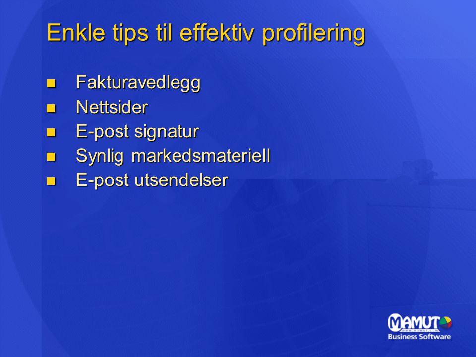 Enkle tips til effektiv profilering  Fakturavedlegg  Nettsider  E-post signatur  Synlig markedsmateriell  E-post utsendelser