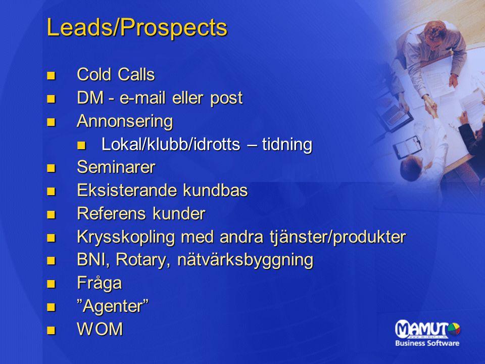Leads/Prospects  Cold Calls  DM - e-mail eller post  Annonsering  Lokal/klubb/idrotts – tidning  Seminarer  Eksisterande kundbas  Referens kunder  Krysskopling med andra tjänster/produkter  BNI, Rotary, nätvärksbyggning  Fråga  Agenter  WOM