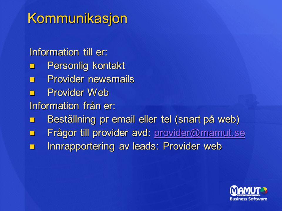 Information till er:  Personlig kontakt  Provider newsmails  Provider Web Information från er:  Beställning pr email eller tel (snart på web)  Frågor till provider avd: provider@mamut.se provider@mamut.se  Innrapportering av leads: Provider web Kommunikasjon