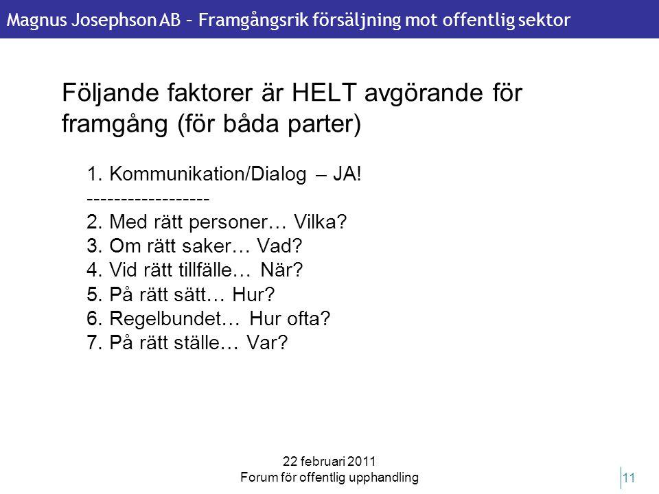 Magnus Josephson AB – Framgångsrik försäljning mot offentlig sektor 22 februari 2011 Forum för offentlig upphandling 11 Följande faktorer är HELT avgö