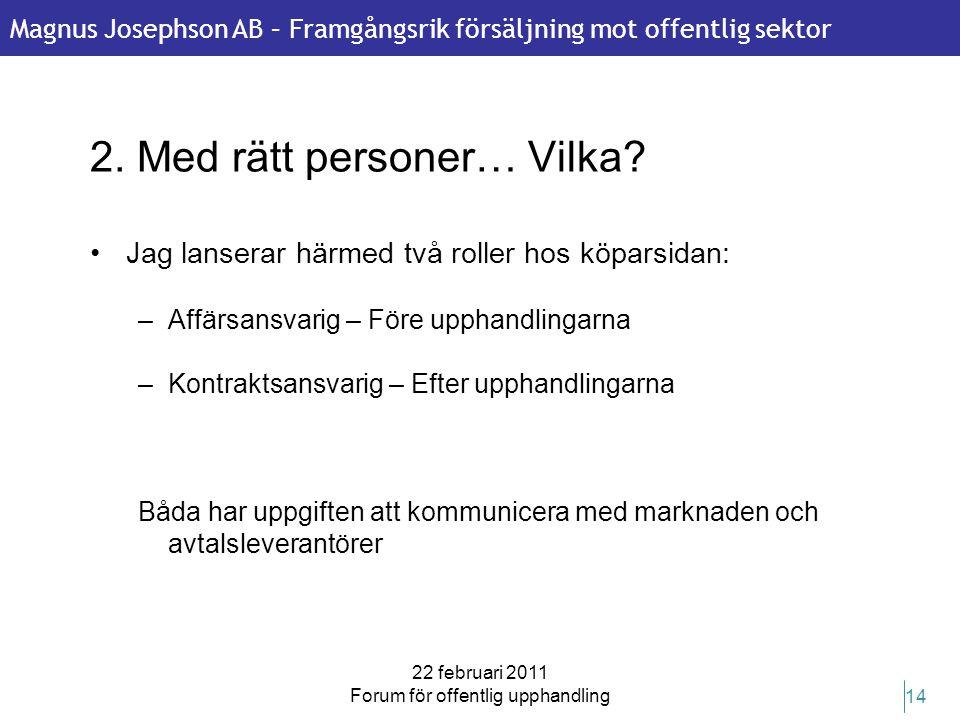 Magnus Josephson AB – Framgångsrik försäljning mot offentlig sektor 22 februari 2011 Forum för offentlig upphandling 14 2. Med rätt personer… Vilka? •