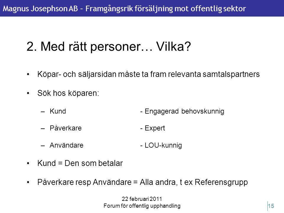 Magnus Josephson AB – Framgångsrik försäljning mot offentlig sektor 22 februari 2011 Forum för offentlig upphandling 15 2. Med rätt personer… Vilka? •
