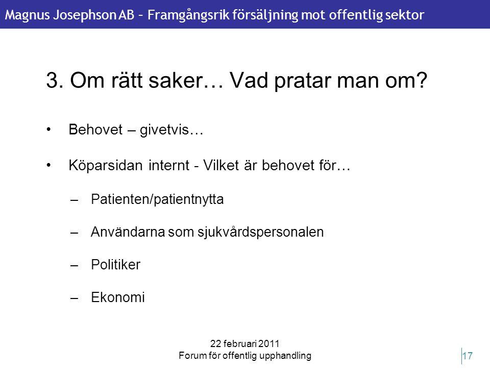 Magnus Josephson AB – Framgångsrik försäljning mot offentlig sektor 22 februari 2011 Forum för offentlig upphandling 17 3. Om rätt saker… Vad pratar m