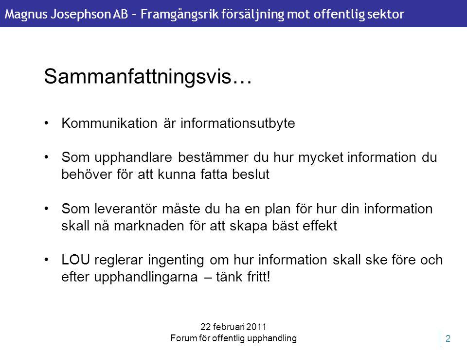 Magnus Josephson AB – Framgångsrik försäljning mot offentlig sektor 22 februari 2011 Forum för offentlig upphandling 2 Sammanfattningsvis… •Kommunikat