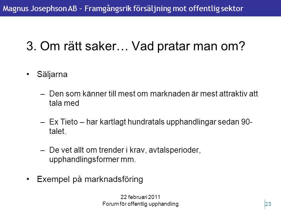 Magnus Josephson AB – Framgångsrik försäljning mot offentlig sektor 22 februari 2011 Forum för offentlig upphandling 23 3. Om rätt saker… Vad pratar m