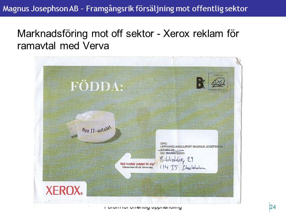 Magnus Josephson AB – Framgångsrik försäljning mot offentlig sektor 22 februari 2011 Forum för offentlig upphandling 24 Marknadsföring mot off sektor