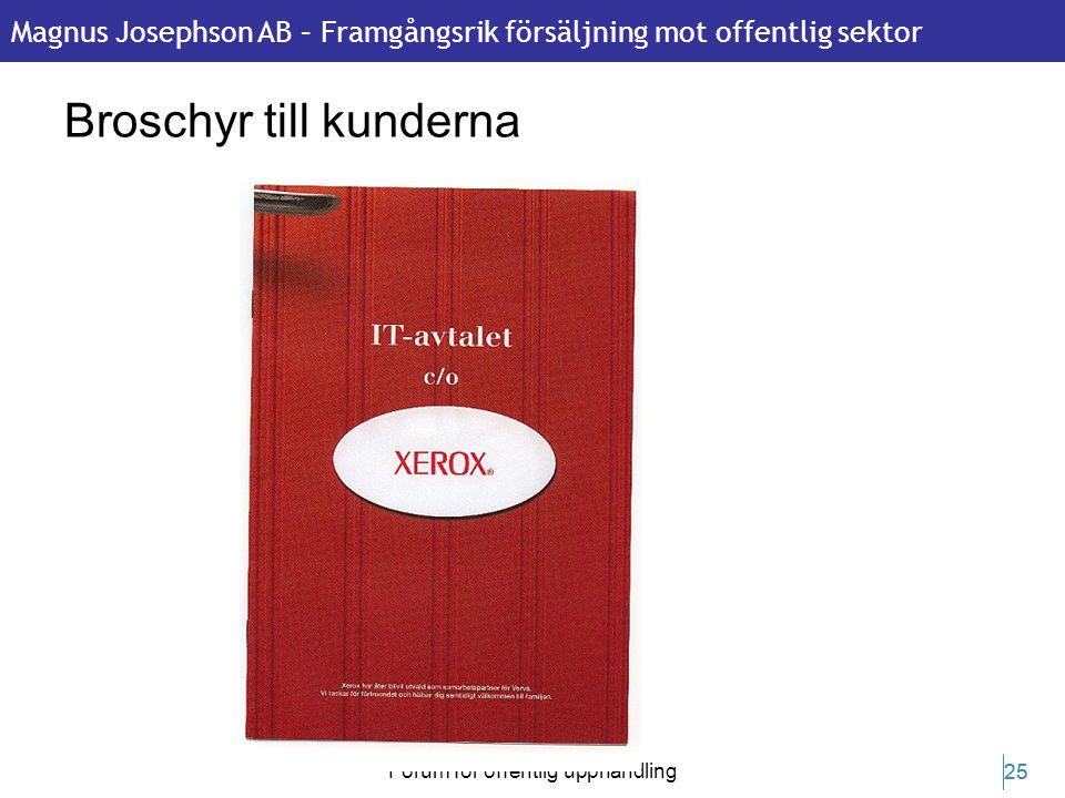 Magnus Josephson AB – Framgångsrik försäljning mot offentlig sektor 22 februari 2011 Forum för offentlig upphandling 25 Broschyr till kunderna