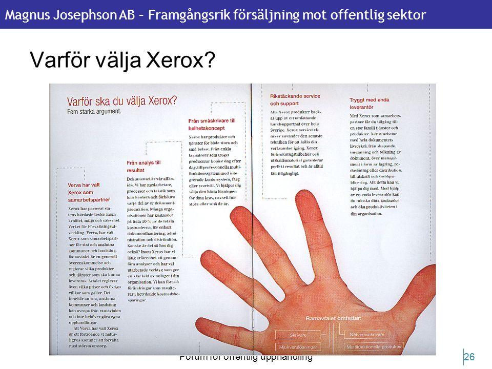 Magnus Josephson AB – Framgångsrik försäljning mot offentlig sektor 22 februari 2011 Forum för offentlig upphandling 26 Varför välja Xerox?