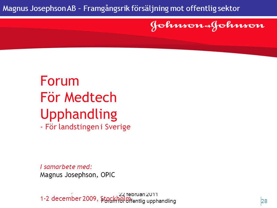 Magnus Josephson AB – Framgångsrik försäljning mot offentlig sektor 22 februari 2011 Forum för offentlig upphandling 28 Forum För Medtech Upphandling