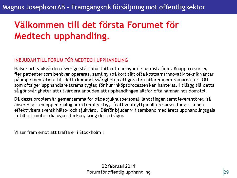Magnus Josephson AB – Framgångsrik försäljning mot offentlig sektor 22 februari 2011 Forum för offentlig upphandling 29 Välkommen till det första Foru