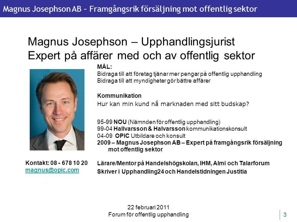 Magnus Josephson AB – Framgångsrik försäljning mot offentlig sektor 22 februari 2011 Forum för offentlig upphandling 44 Magnus Josephson – Upphandlingsjurist Vill ni köra utbildning/ workshop/ idéseminarium i dessa frågor på er myndighet eller företag.