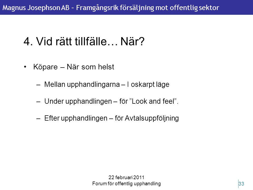 Magnus Josephson AB – Framgångsrik försäljning mot offentlig sektor 22 februari 2011 Forum för offentlig upphandling 33 4. Vid rätt tillfälle… När? •K