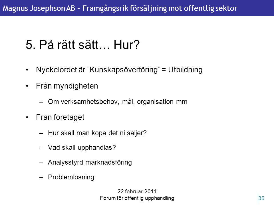 Magnus Josephson AB – Framgångsrik försäljning mot offentlig sektor 22 februari 2011 Forum för offentlig upphandling 35 5. På rätt sätt… Hur? •Nyckelo