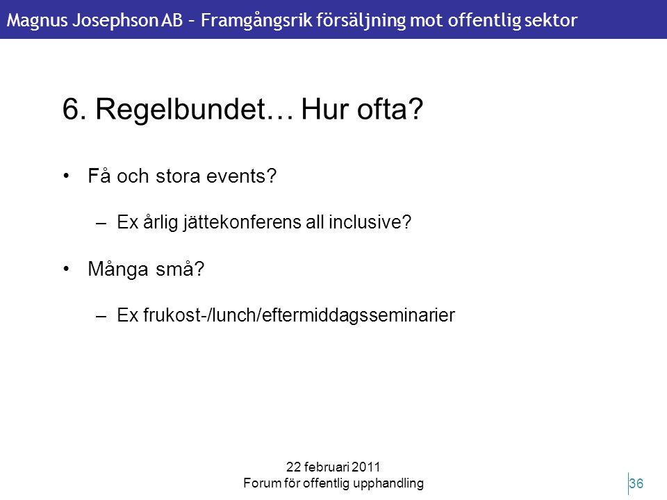 Magnus Josephson AB – Framgångsrik försäljning mot offentlig sektor 22 februari 2011 Forum för offentlig upphandling 36 6. Regelbundet… Hur ofta? •Få