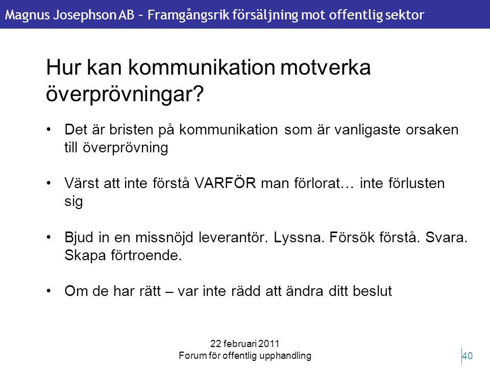 Magnus Josephson AB – Framgångsrik försäljning mot offentlig sektor 22 februari 2011 Forum för offentlig upphandling 40 Hur kan kommunikation motverka