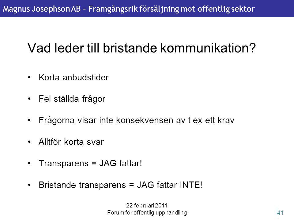 Magnus Josephson AB – Framgångsrik försäljning mot offentlig sektor 22 februari 2011 Forum för offentlig upphandling 41 Vad leder till bristande kommu