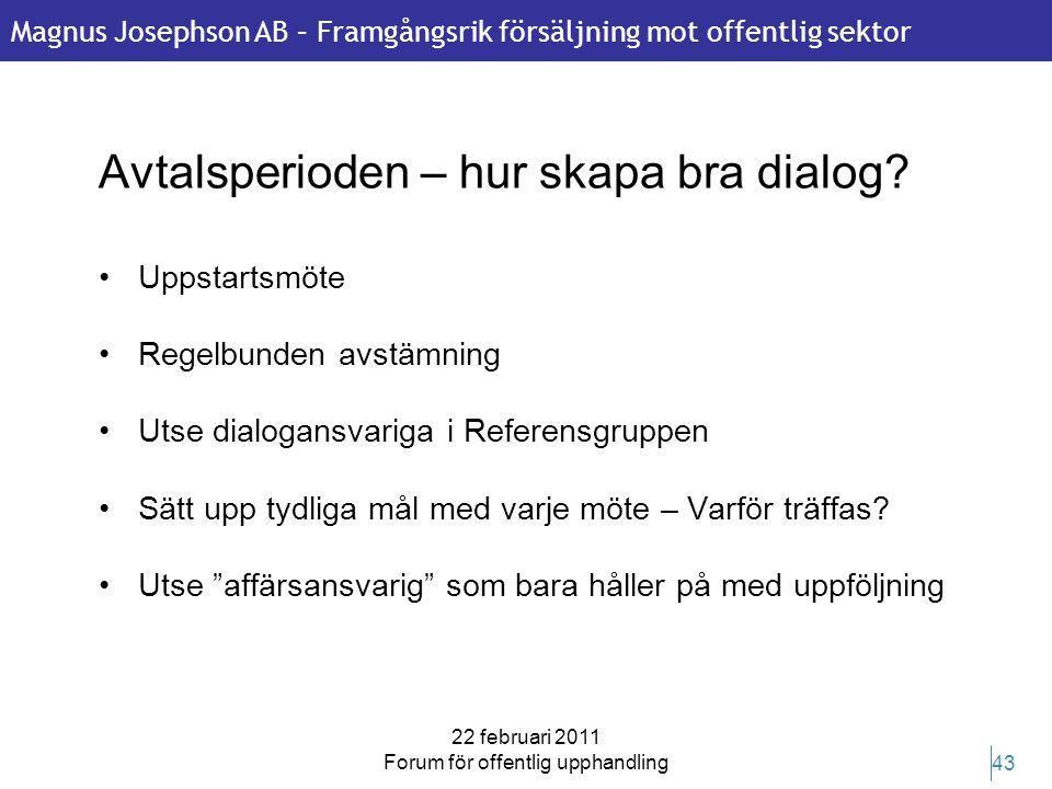 Magnus Josephson AB – Framgångsrik försäljning mot offentlig sektor 22 februari 2011 Forum för offentlig upphandling 43 Avtalsperioden – hur skapa bra