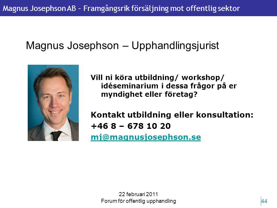 Magnus Josephson AB – Framgångsrik försäljning mot offentlig sektor 22 februari 2011 Forum för offentlig upphandling 44 Magnus Josephson – Upphandling