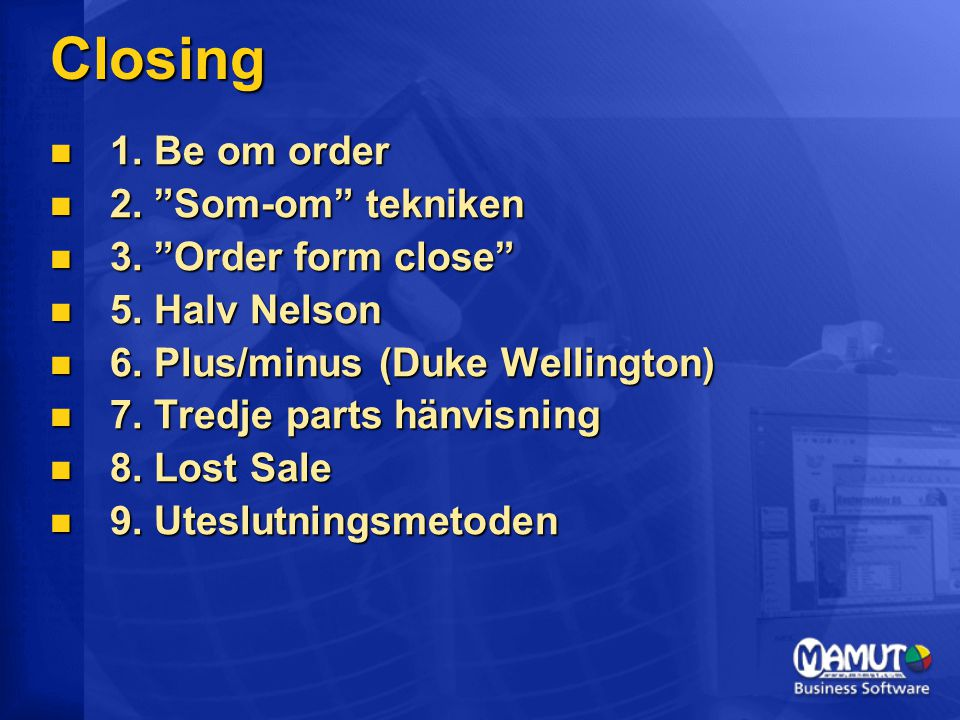"Closing  1. Be om order  2. ""Som-om"" tekniken  3. ""Order form close""  5. Halv Nelson  6. Plus/minus (Duke Wellington)  7. Tredje parts hänvisnin"