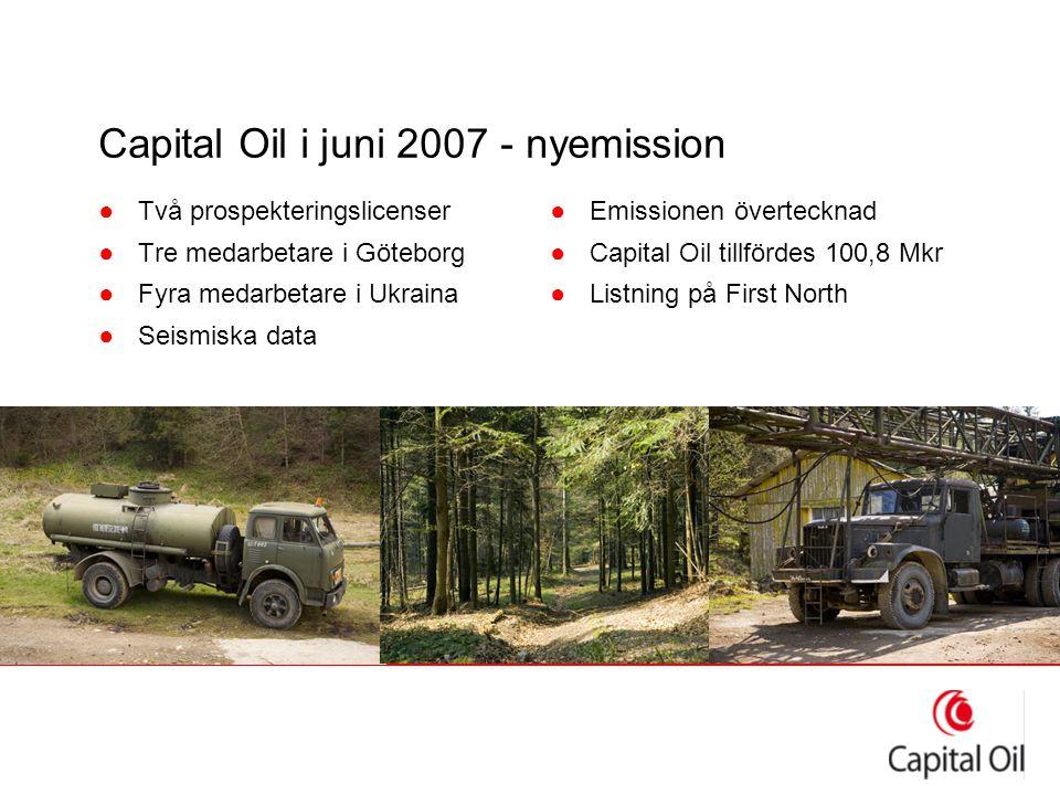 Capital Oil i juni 2007 - nyemission ●Två prospekteringslicenser ●Tre medarbetare i Göteborg ●Fyra medarbetare i Ukraina ●Seismiska data ●Emissionen ö