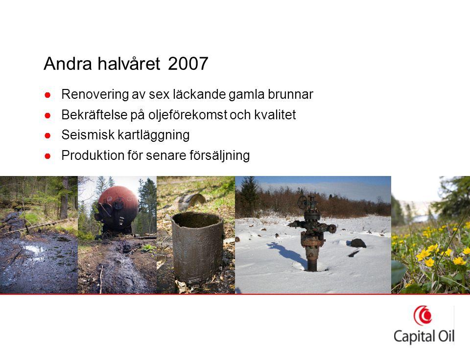 Andra halvåret 2007 ●Renovering av sex läckande gamla brunnar ●Bekräftelse på oljeförekomst och kvalitet ●Seismisk kartläggning ●Produktion för senare försäljning