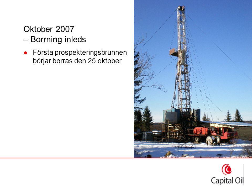Oktober 2007 – Borrning inleds ●Första prospekteringsbrunnen börjar borras den 25 oktober