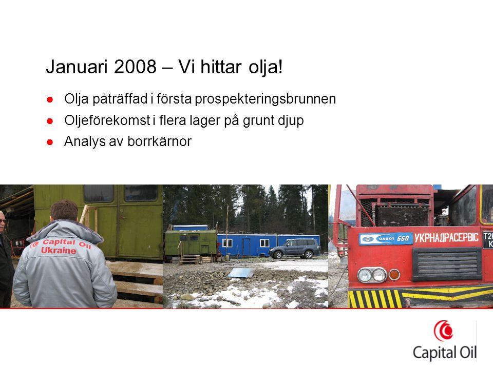 Januari 2008 – Vi hittar olja! ●Olja påträffad i första prospekteringsbrunnen ●Oljeförekomst i flera lager på grunt djup ●Analys av borrkärnor