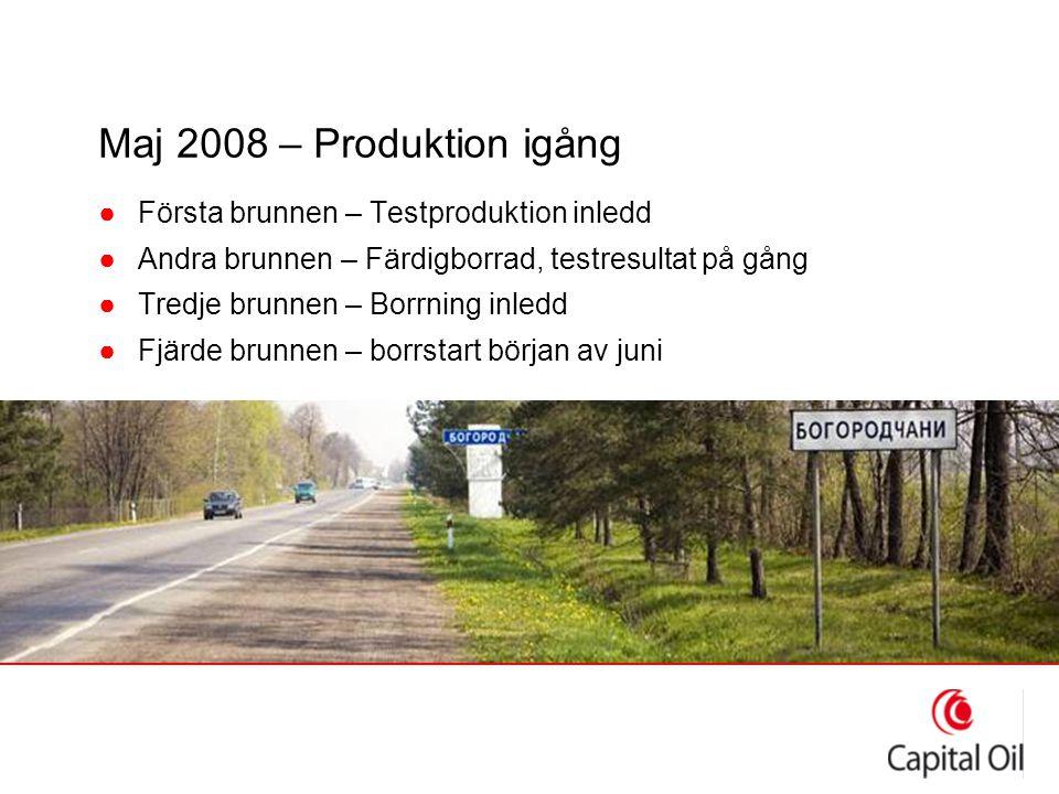 Maj 2008 – Produktion igång ●Första brunnen – Testproduktion inledd ●Andra brunnen – Färdigborrad, testresultat på gång ●Tredje brunnen – Borrning inl
