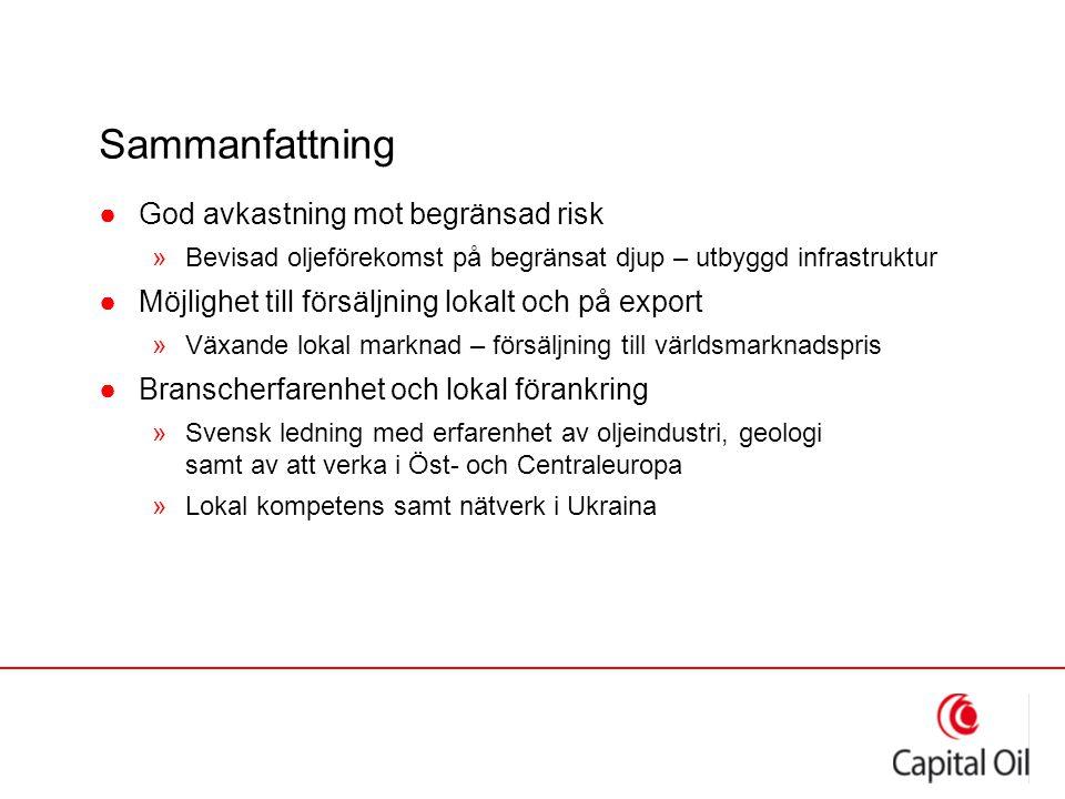 Sammanfattning ●God avkastning mot begränsad risk »Bevisad oljeförekomst på begränsat djup – utbyggd infrastruktur ●Möjlighet till försäljning lokalt och på export »Växande lokal marknad – försäljning till världsmarknadspris ●Branscherfarenhet och lokal förankring »Svensk ledning med erfarenhet av oljeindustri, geologi samt av att verka i Öst- och Centraleuropa »Lokal kompetens samt nätverk i Ukraina