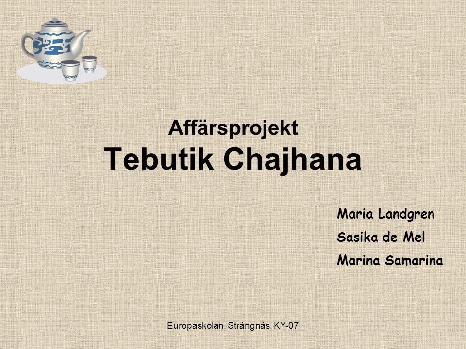Europaskolan, Strängnäs, KY-07 Affärsprojekt Tebutik Chajhana Maria Landgren Sasika de Mel Marina Samarina