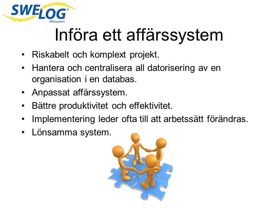 Införa ett affärssystem •Riskabelt och komplext projekt. •Hantera och centralisera all datorisering av en organisation i en databas. •Anpassat affärss