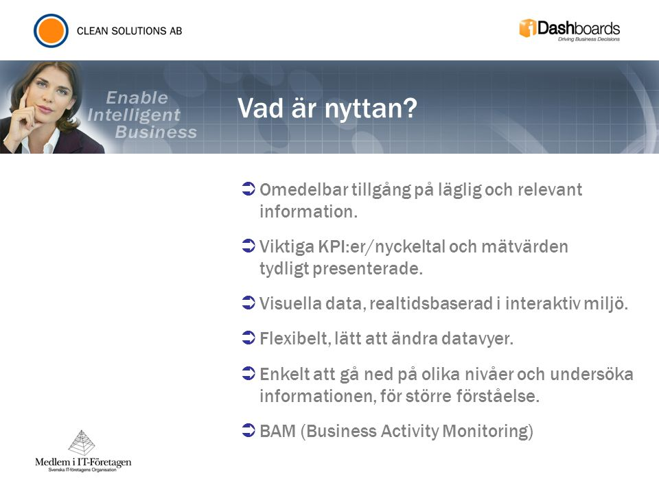 Vad är nyttan?  Omedelbar tillgång på läglig och relevant information.  Viktiga KPI:er/nyckeltal och mätvärden tydligt presenterade.  Visuella data