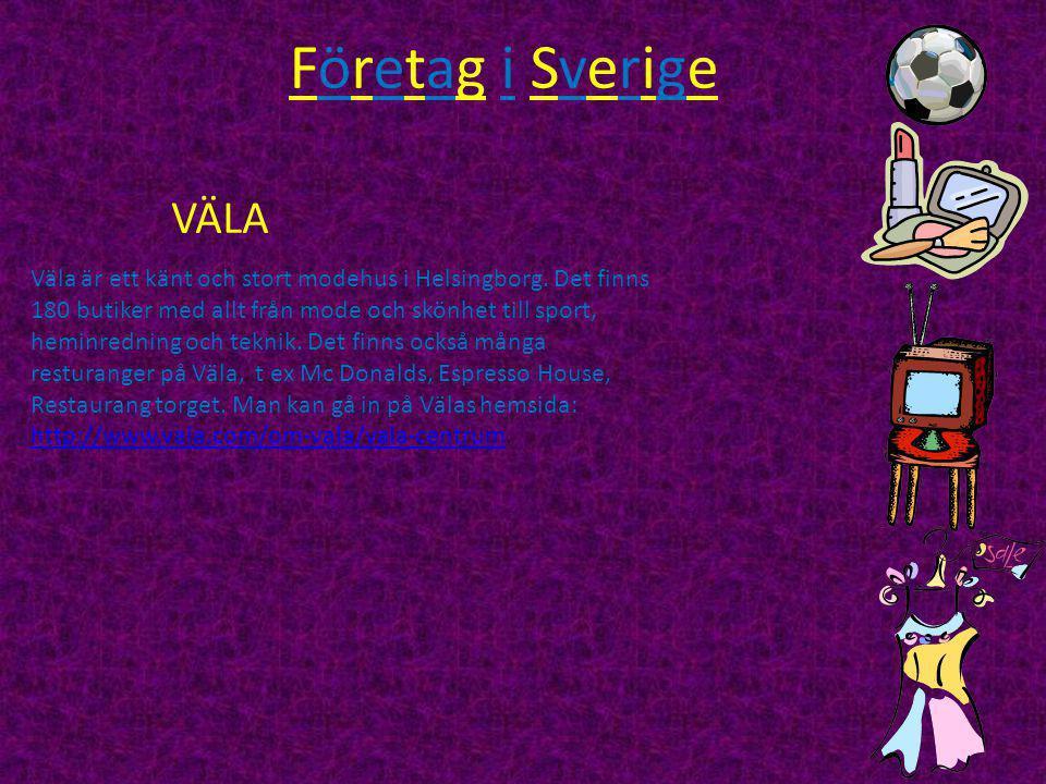 Företag i SverigeFöretag i Sverige Väla är ett känt och stort modehus i Helsingborg.