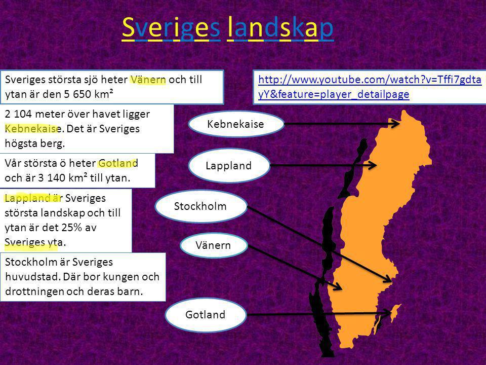http://www.youtube.com/watch?v=Tffi7gdta yY&feature=player_detailpage Sveriges landskapSveriges landskap Sveriges största sjö heter Vänern och till ytan är den 5 650 km² Vänern 2 104 meter över havet ligger Kebnekaise.