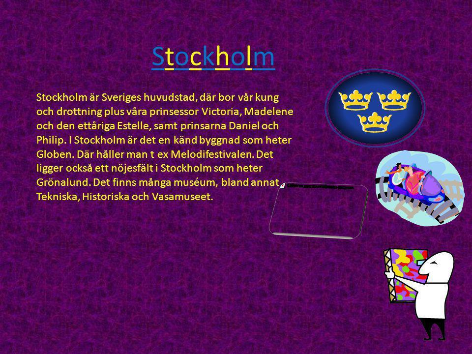StockholmStockholm Stockholm är Sveriges huvudstad, där bor vår kung och drottning plus våra prinsessor Victoria, Madelene och den ettåriga Estelle, samt prinsarna Daniel och Philip.
