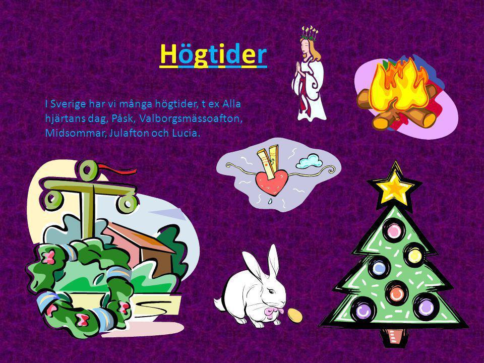 HögtiderHögtider I Sverige har vi många högtider, t ex Alla hjärtans dag, Påsk, Valborgsmässoafton, Midsommar, Julafton och Lucia.
