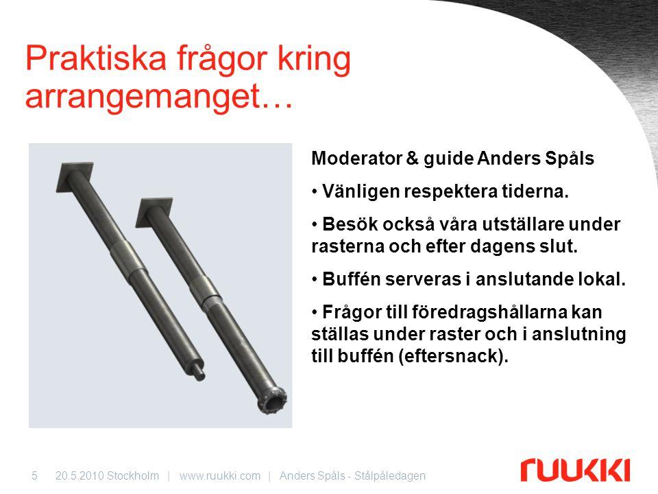 20.5.2010 Stockholm | www.ruukki.com | Anders Spåls - Stålpåledagen5 Praktiska frågor kring arrangemanget… Moderator & guide Anders Spåls • Vänligen r