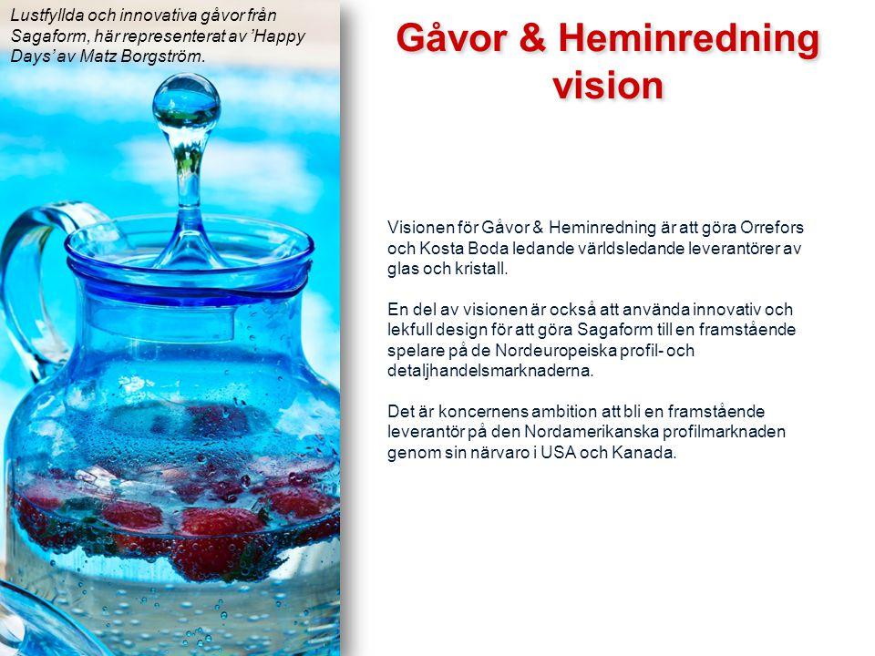 vision Gåvor & Heminredning vision Visionen för Gåvor & Heminredning är att göra Orrefors och Kosta Boda ledande världsledande leverantörer av glas oc