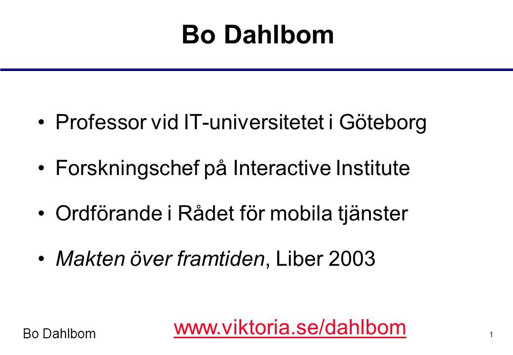 Bo Dahlbom 1 •Professor vid IT-universitetet i Göteborg •Forskningschef på Interactive Institute •Ordförande i Rådet för mobila tjänster •Makten över framtiden, Liber 2003 www.viktoria.se/dahlbom