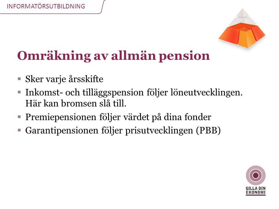 INFORMATÖRSUTBILDNING Omräkning av allmän pension  Sker varje årsskifte  Inkomst- och tilläggspension följer löneutvecklingen. Här kan bromsen slå t