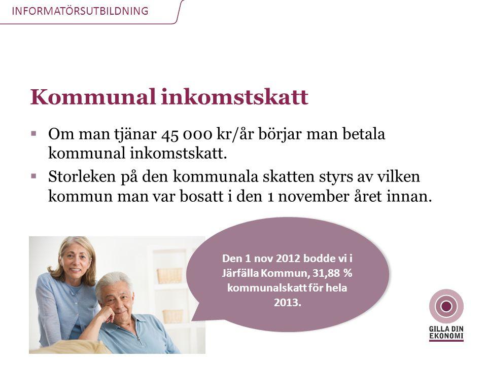INFORMATÖRSUTBILDNING Kommunal inkomstskatt  Om man tjänar 45 000 kr/år börjar man betala kommunal inkomstskatt.  Storleken på den kommunala skatten
