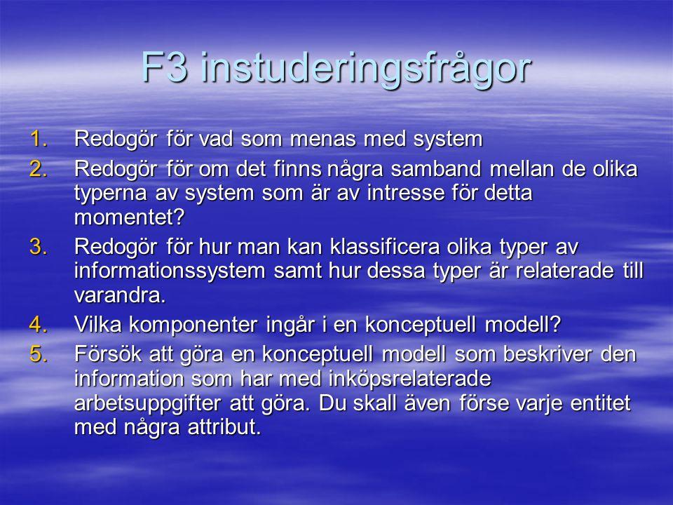 F3 instuderingsfrågor 1.Redogör för vad som menas med system 2.Redogör för om det finns några samband mellan de olika typerna av system som är av intr