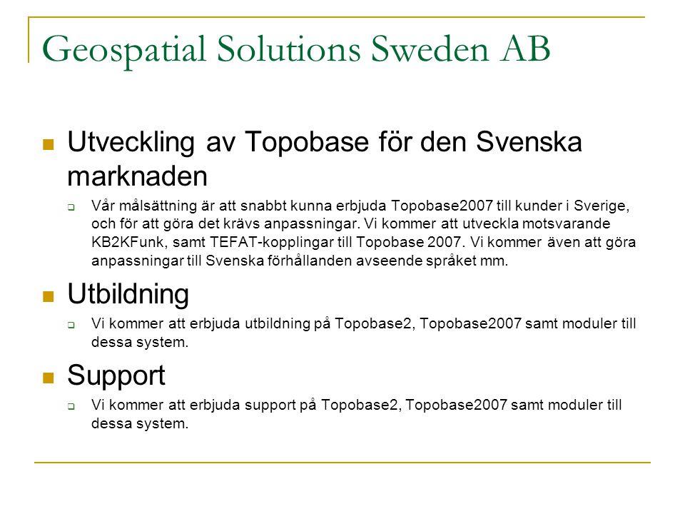 Geospatial Solutions Sweden AB  Utveckling av Topobase för den Svenska marknaden  Vår målsättning är att snabbt kunna erbjuda Topobase2007 till kunder i Sverige, och för att göra det krävs anpassningar.