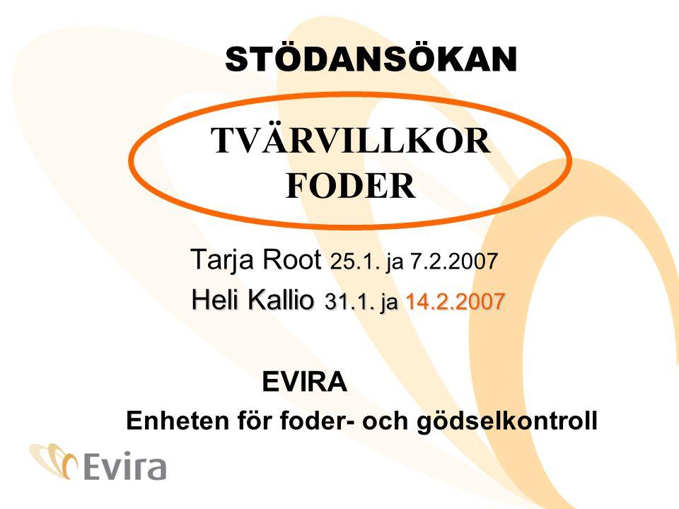 STÖDANSÖKAN Tarja Root 25.1. ja 7.2.2007 Heli Kallio 31.1. ja 14.2.2007 Heli Kallio 31.1. ja 14.2.2007 EVIRA Enheten för foder- och gödselkontroll TVÄ