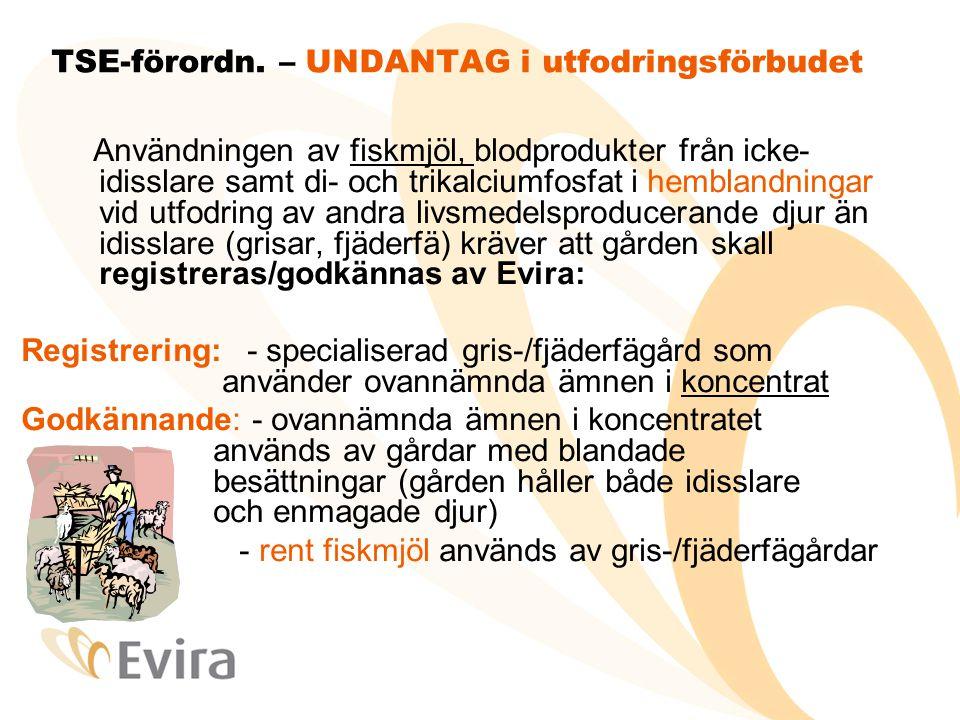 TSE-förordn. – UNDANTAG i utfodringsförbudet Användningen av fiskmjöl, blodprodukter från icke- idisslare samt di- och trikalciumfosfat i hemblandning