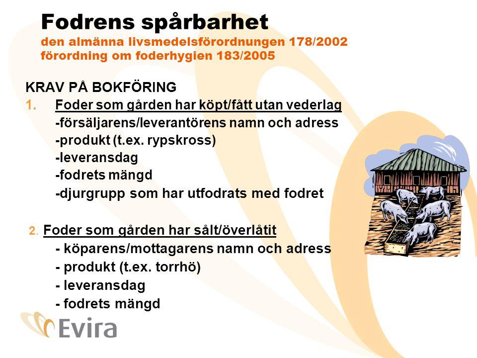 Fodrens spårbarhet den almänna livsmedelsförordnungen 178/2002 förordning om foderhygien 183/2005 KRAV PÅ BOKFÖRING 1.Foder som gården har köpt/fått u