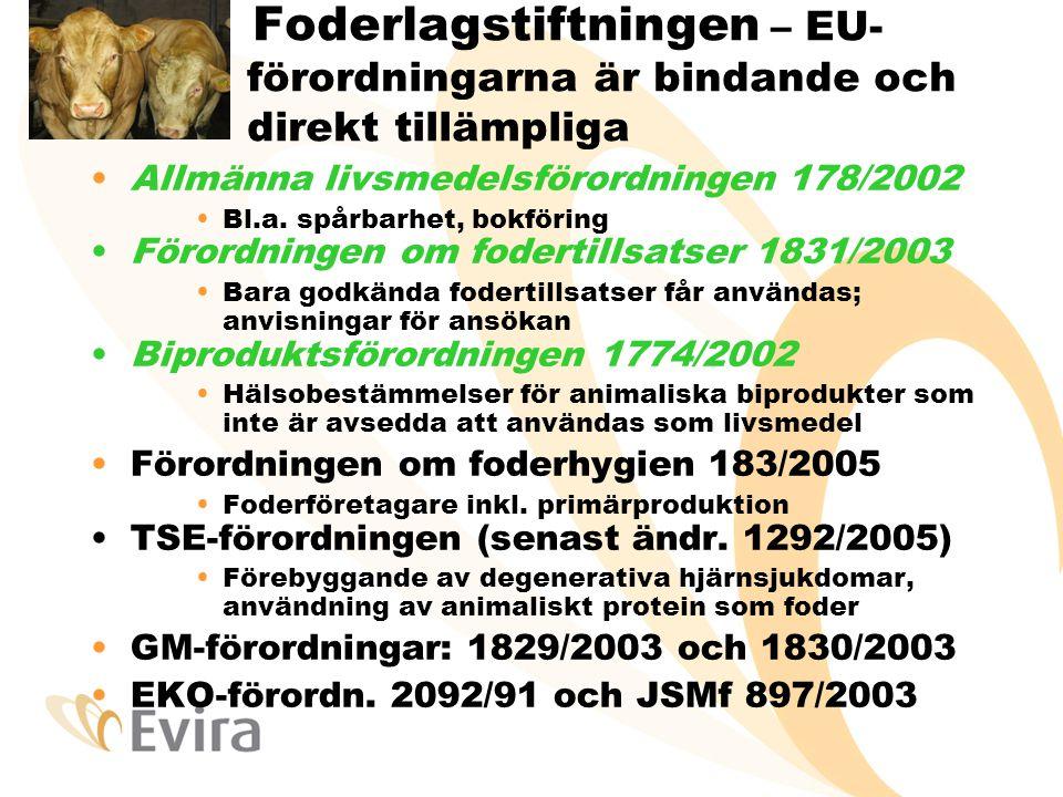 Foderlagstiftningen – EU- förordningarna är bindande och direkt tillämpliga •Allmänna livsmedelsförordningen 178/2002 •Bl.a. spårbarhet, bokföring •Fö